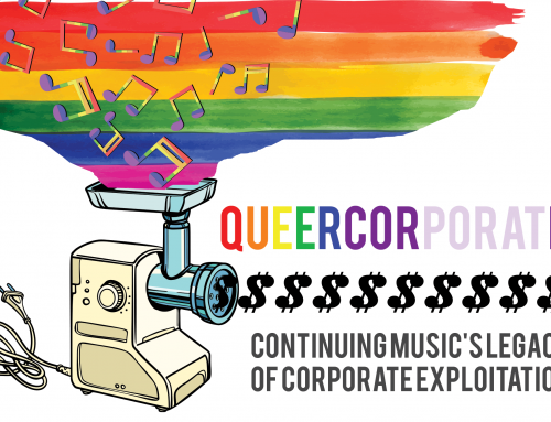 QUEERCORPORATE: Continuing Music's Legacy of Corporate Exploitation